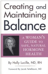 Creating and Maintaining Balance: A Woman's Guide to Safe Natural Hormone Health